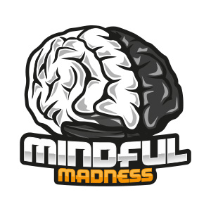 MINDFUL MADNESS